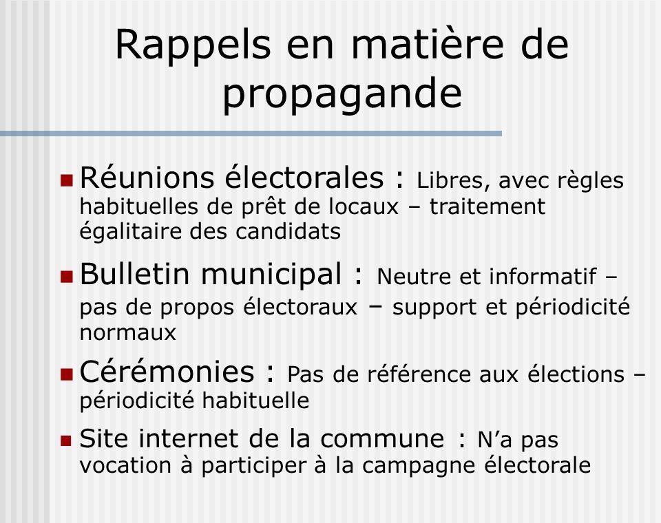 Rappels en matière de propagande Réunions électorales : Libres, avec règles habituelles de prêt de locaux – traitement égalitaire des candidats Bullet