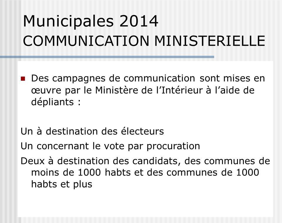 Municipales 2014 COMMUNICATION MINISTERIELLE Des campagnes de communication sont mises en œuvre par le Ministère de lIntérieur à laide de dépliants :