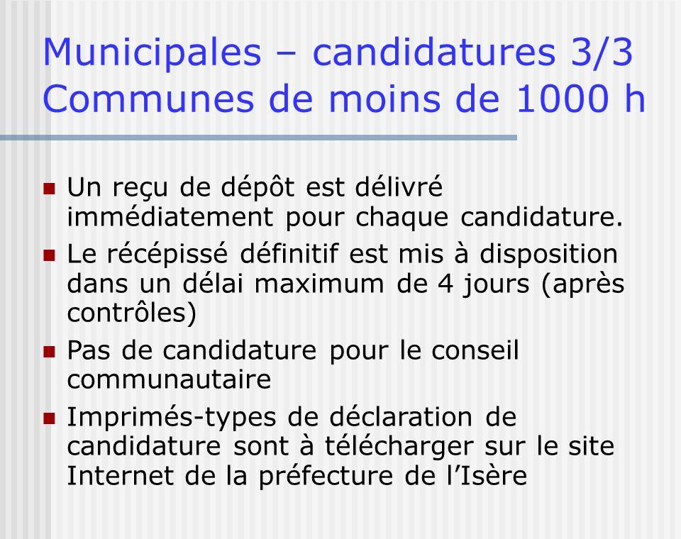 Municipales – candidatures 3/3 Communes de moins de 1000 h Un reçu de dépôt est délivré immédiatement pour chaque candidature. Le récépissé définitif