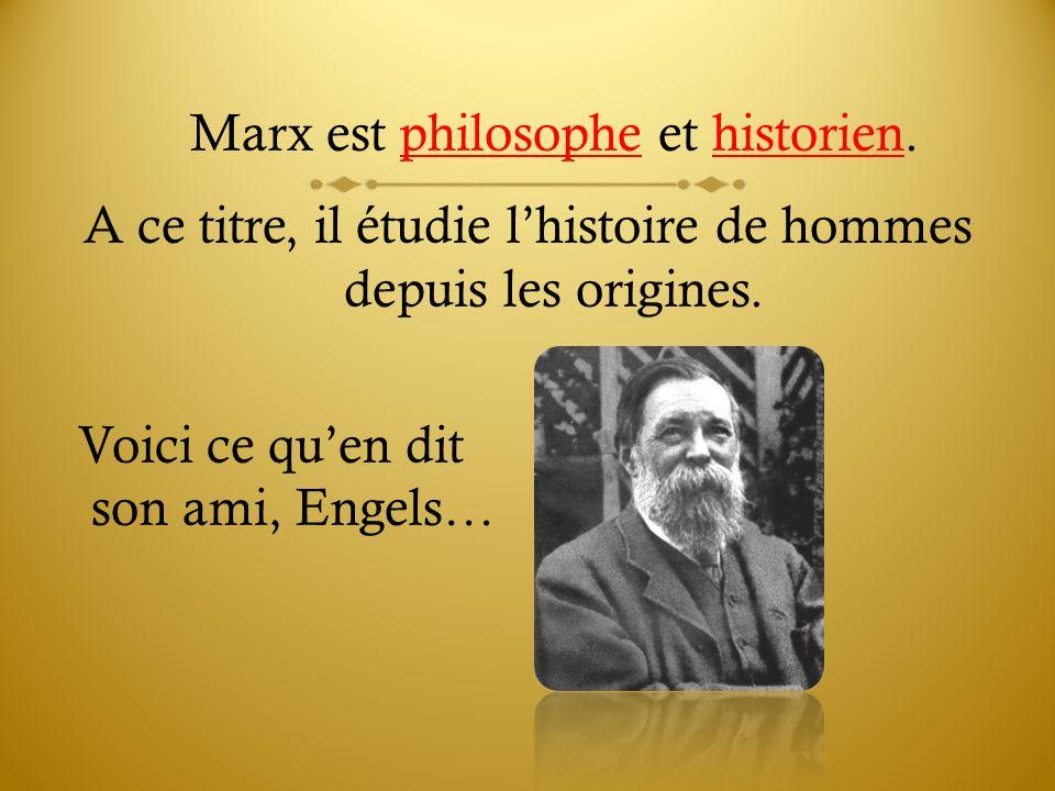 Pour Marx, lhistoire de lhumanité depuis les origines jusquà son époque (19 e s.) est cohérente ; elle suit une sorte de « fil rouge » quil croit avoir découvert…