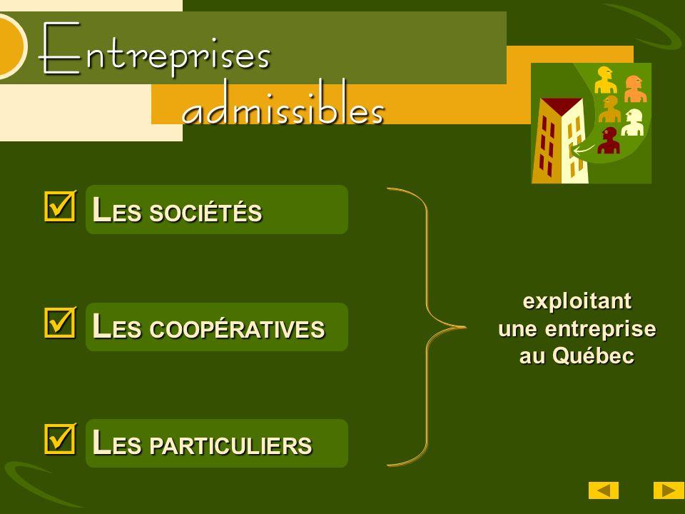Entreprises L ES SOCIÉTÉS L ES SOCIÉTÉS L ES COOPÉRATIVES L ES COOPÉRATIVES L ES PARTICULIERS L ES PARTICULIERS exploitant une entreprise au Québec admissibles
