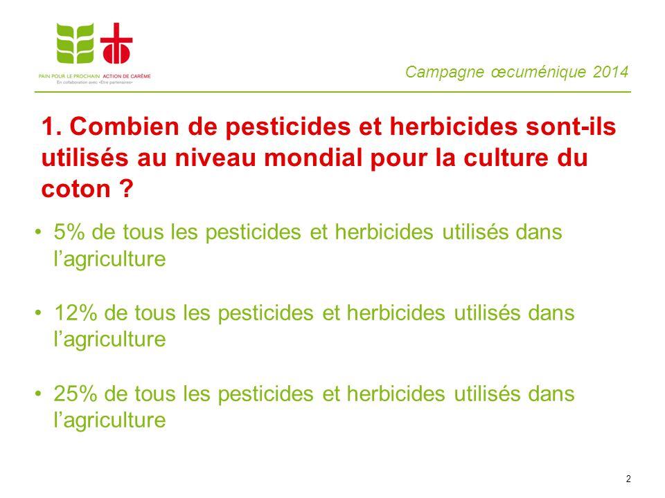 Campagne œcuménique 2014 2 5% de tous les pesticides et herbicides utilisés dans lagriculture 12% de tous les pesticides et herbicides utilisés dans lagriculture 25% de tous les pesticides et herbicides utilisés dans lagriculture 1.