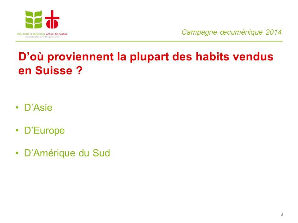 Campagne œcuménique 2014 8 DAsie DEurope DAmérique du Sud Doù proviennent la plupart des habits vendus en Suisse ?