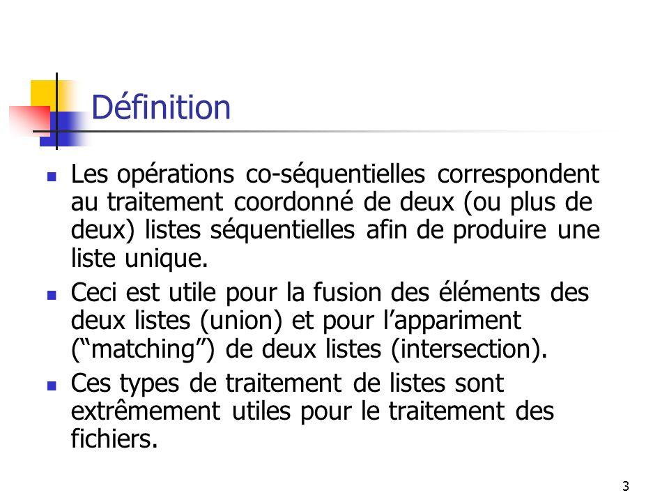 3 Définition Les opérations co-séquentielles correspondent au traitement coordonné de deux (ou plus de deux) listes séquentielles afin de produire une