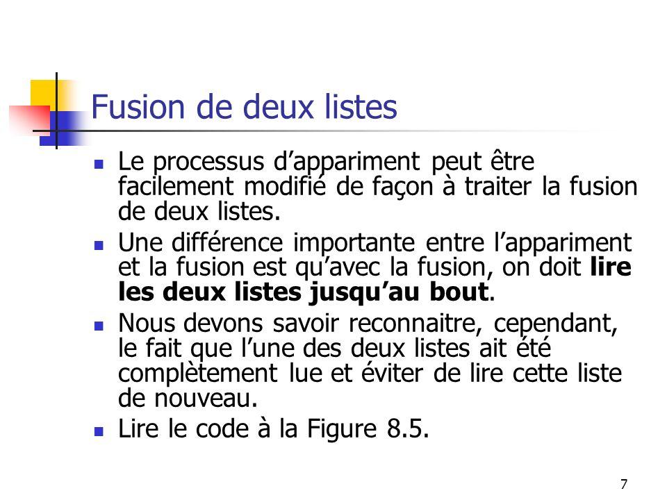 7 Fusion de deux listes Le processus dappariment peut être facilement modifié de façon à traiter la fusion de deux listes. Une différence importante e
