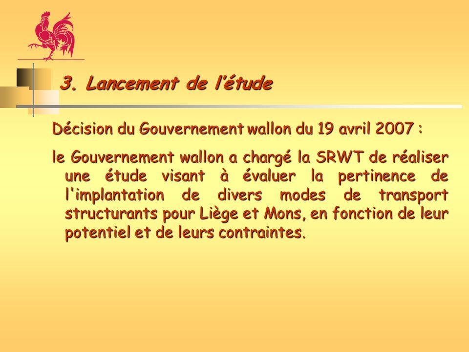 3. Lancement de létude Décision du Gouvernement wallon du 19 avril 2007 : le Gouvernement wallon a chargé la SRWT de réaliser une étude visant à évalu