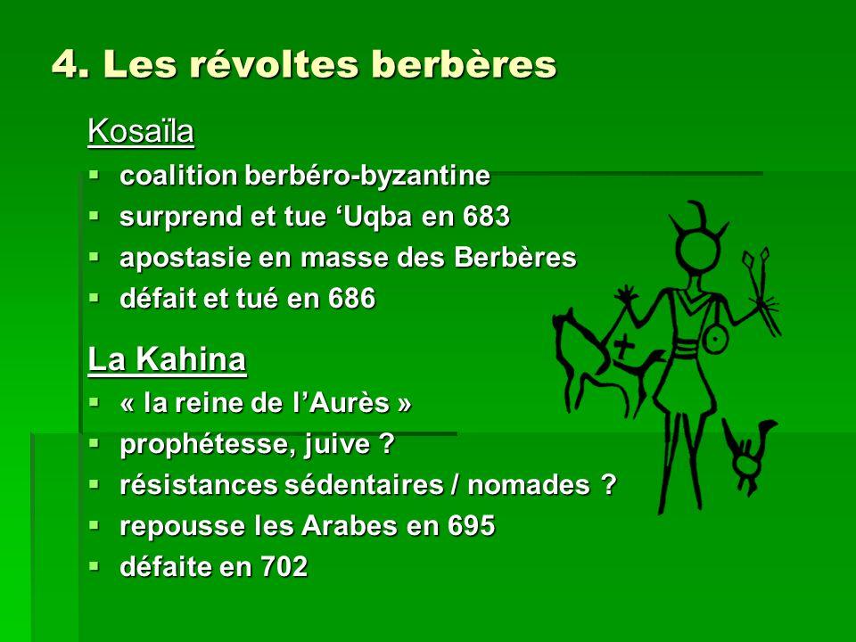 4. Les révoltes berbères Kosaïla coalition berbéro-byzantine coalition berbéro-byzantine surprend et tue Uqba en 683 surprend et tue Uqba en 683 apost