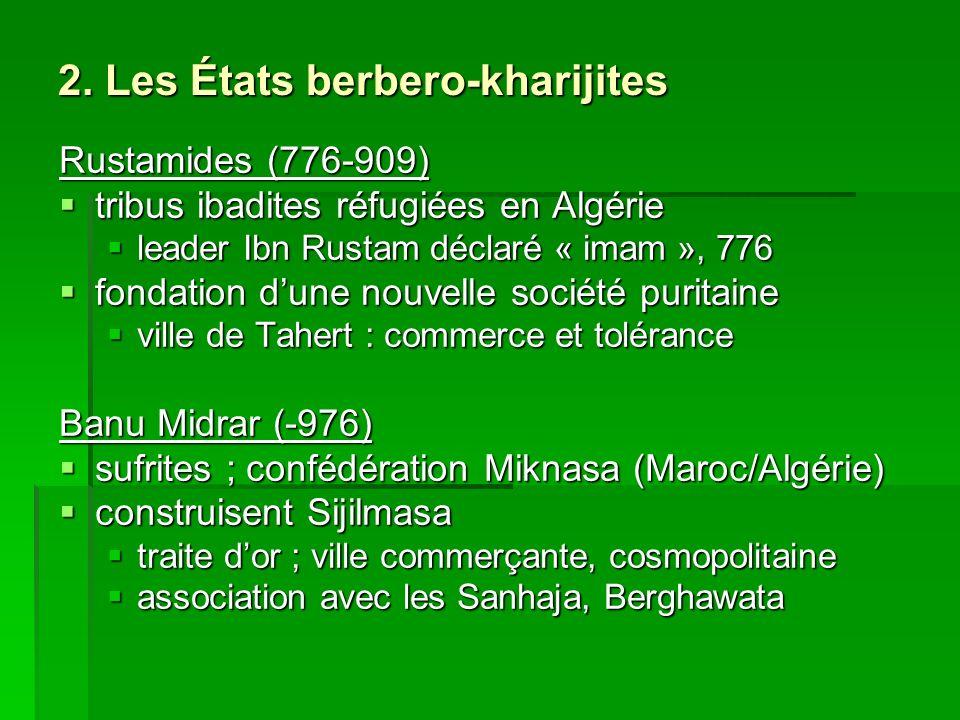 2. Les États berbero-kharijites Rustamides (776-909) tribus ibadites réfugiées en Algérie tribus ibadites réfugiées en Algérie leader Ibn Rustam décla