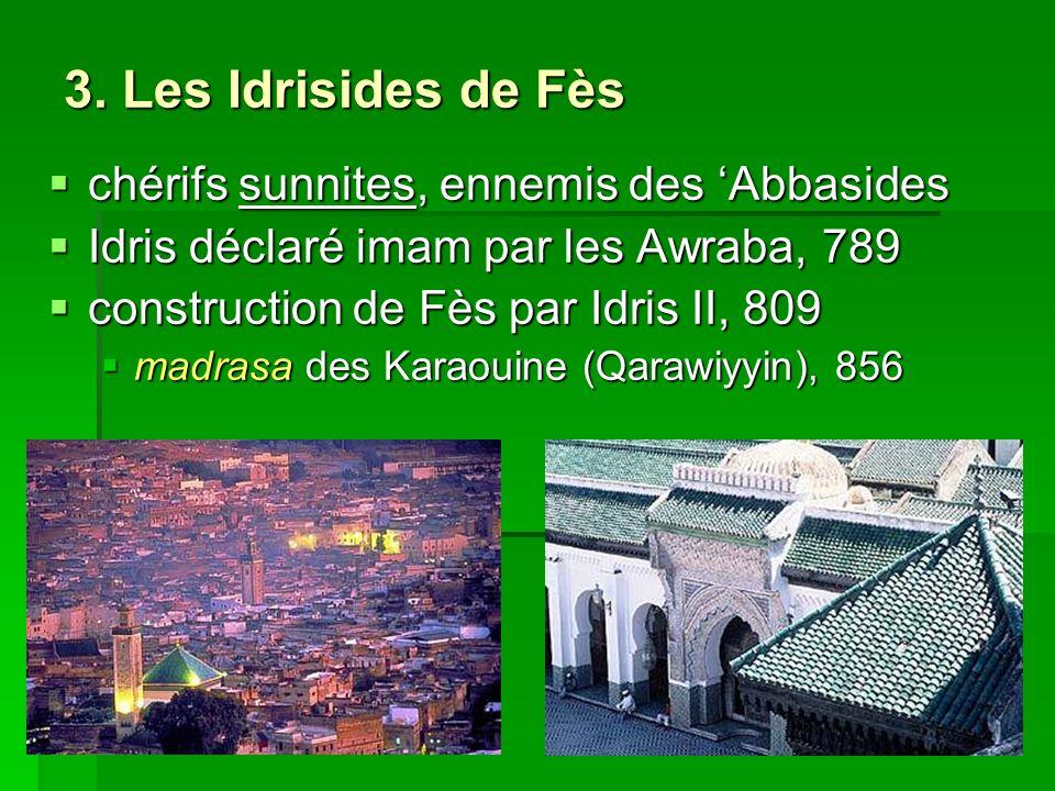 3. Les Idrisides de Fès chérifs sunnites, ennemis des Abbasides chérifs sunnites, ennemis des Abbasides Idris déclaré imam par les Awraba, 789 Idris d