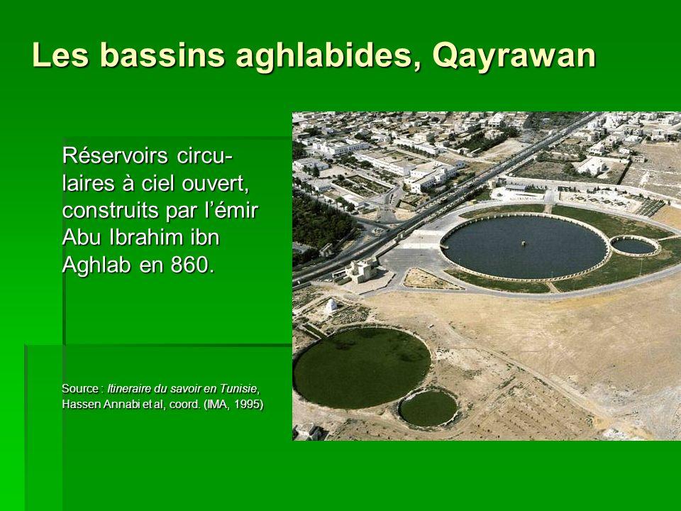Les bassins aghlabides, Qayrawan Réservoirs circu- laires à ciel ouvert, construits par lémir Abu Ibrahim ibn Aghlab en 860. Source : Itineraire du sa