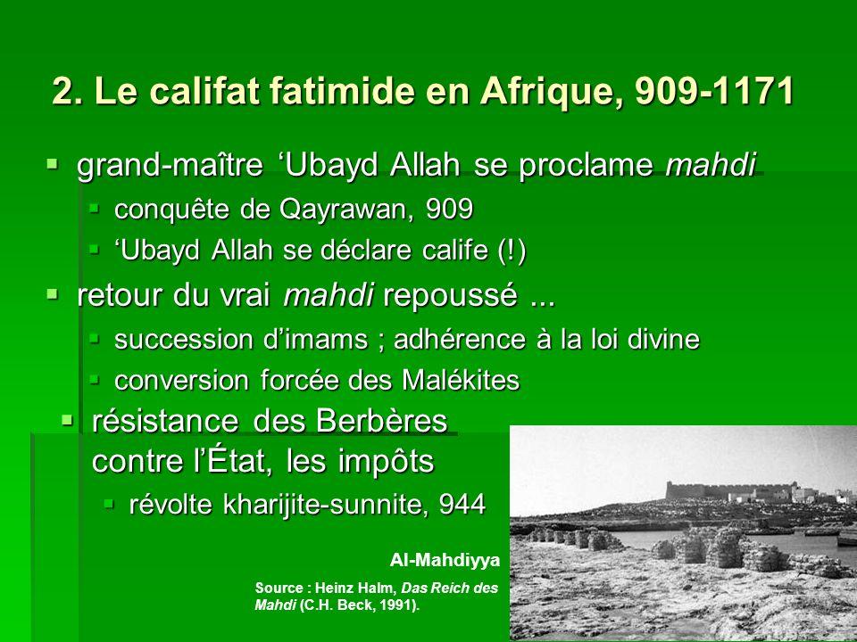 2. Le califat fatimide en Afrique, 909-1171 grand-maître Ubayd Allah se proclame mahdi grand-maître Ubayd Allah se proclame mahdi conquête de Qayrawan