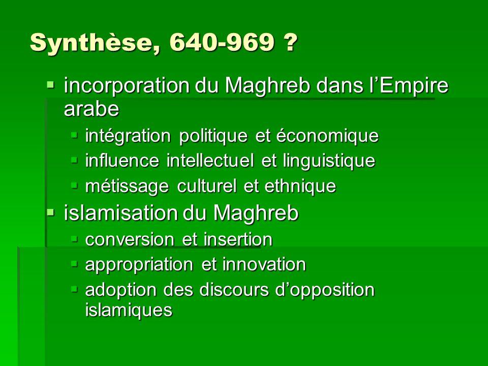 Synthèse, 640-969 ? incorporation du Maghreb dans lEmpire arabe incorporation du Maghreb dans lEmpire arabe intégration politique et économique intégr