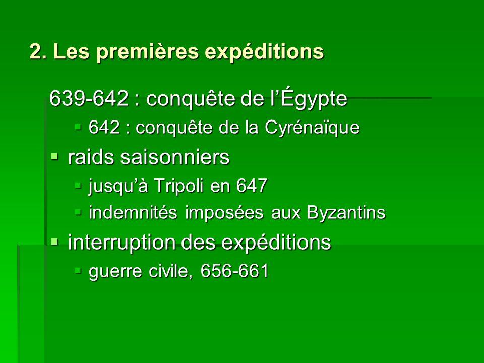 2. Les premières expéditions 639-642 : conquête de lÉgypte 642 : conquête de la Cyrénaïque 642 : conquête de la Cyrénaïque raids saisonniers raids sai