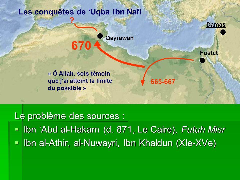Fustat Qayrawan ? 670 665-667 « Ô Allah, sois témoin que j'ai atteint la limite du possible » Les conquêtes de Uqba ibn Nafi Damas Le problème des sou