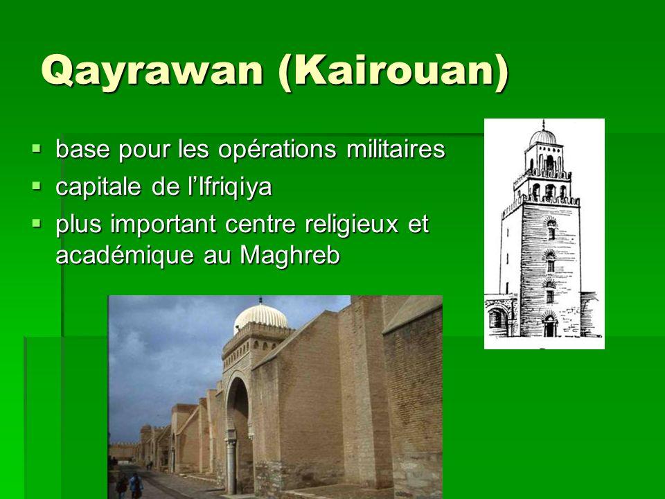 Qayrawan (Kairouan) base pour les opérations militaires base pour les opérations militaires capitale de lIfriqiya capitale de lIfriqiya plus important