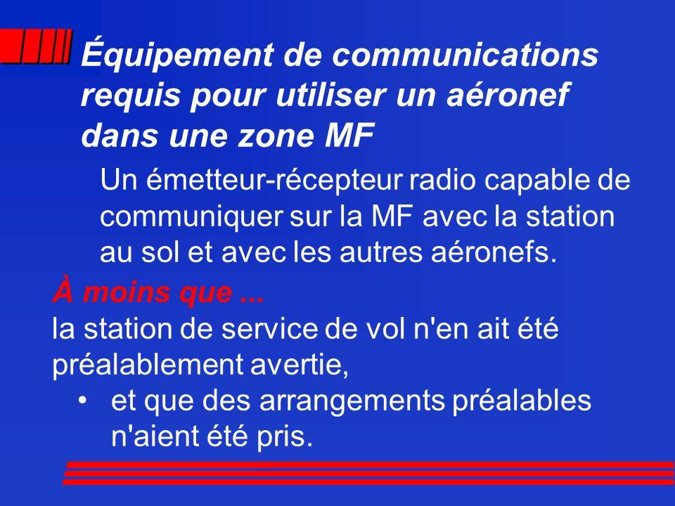 Équipement de communications requis pour utiliser un aéronef dans une zone MF Un émetteur-récepteur radio capable de communiquer sur la MF avec la sta