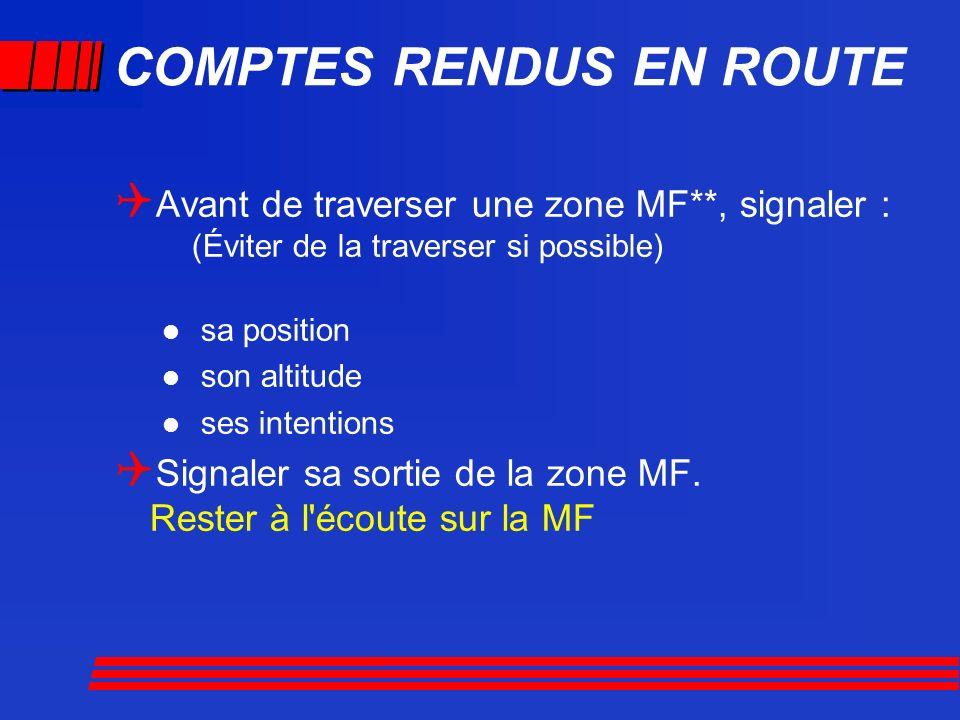 COMPTES RENDUS EN ROUTE Avant de traverser une zone MF**, signaler : (Éviter de la traverser si possible) sa position son altitude ses intentions Sign
