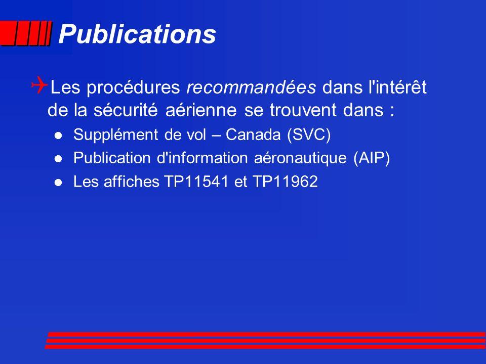 Publications Les procédures recommandées dans l'intérêt de la sécurité aérienne se trouvent dans : Supplément de vol – Canada (SVC) Publication d'info