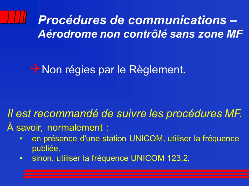 Procédures de communications – Aérodrome non contrôlé sans zone MF Non régies par le Règlement. Il est recommandé de suivre les procédures MF. À savoi