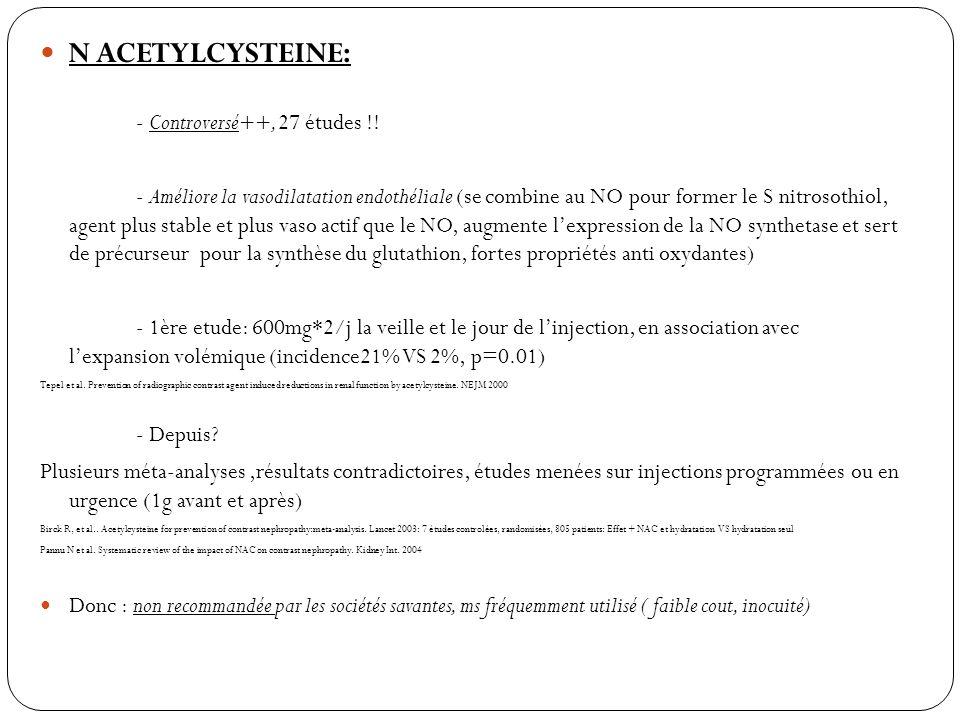 N ACETYLCYSTEINE: - Controversé++, 27 études !! - Améliore la vasodilatation endothéliale (se combine au NO pour former le S nitrosothiol, agent plus