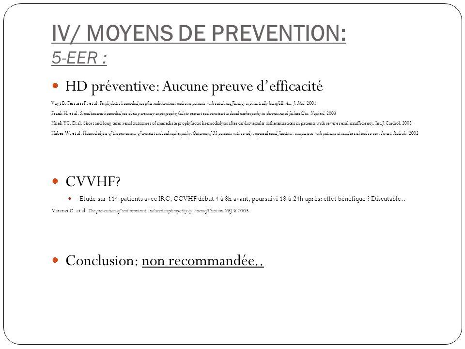 IV/ MOYENS DE PREVENTION: 5-EER : HD préventive: Aucune preuve defficacité Vogt B. Ferrarri P. et al. Prophylactic haemodialysis after radiocontrast m