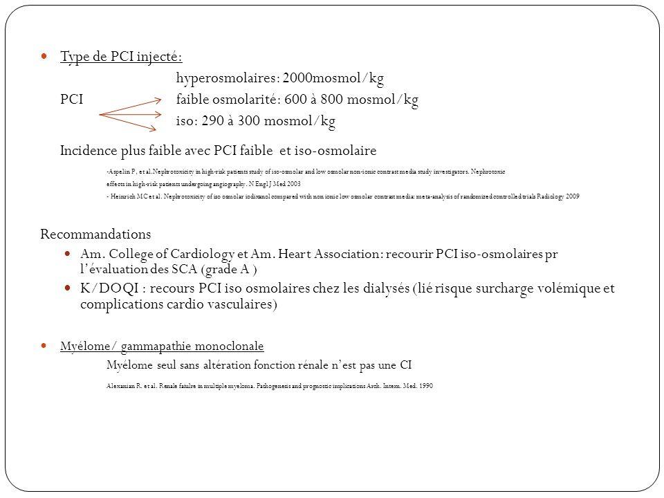 Type de PCI injecté: hyperosmolaires: 2000mosmol/kg PCI faible osmolarité: 600 à 800 mosmol/kg iso: 290 à 300 mosmol/kg Incidence plus faible avec PCI