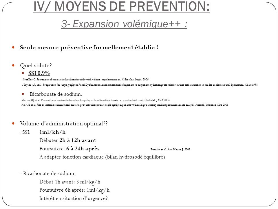 IV/ MOYENS DE PREVENTION: 3- Expansion volémique++ : Seule mesure préventive formellement établie ! Quel soluté? SSI 0.9%. Mueller C. Prevention of co