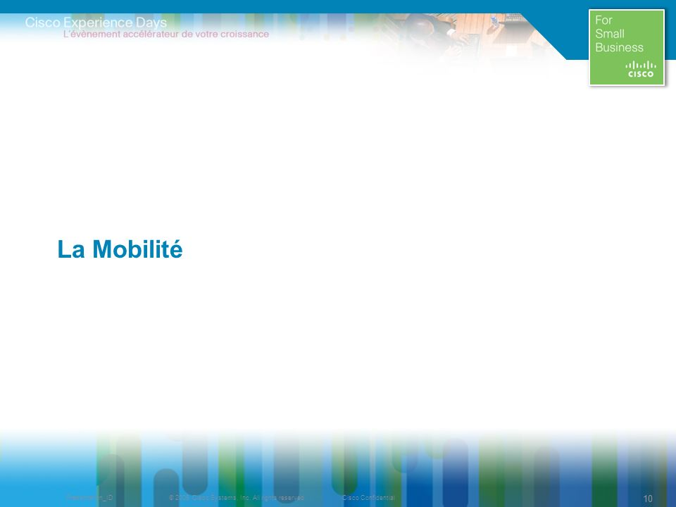 © 2009 Cisco Systems, Inc. All rights reserved.Cisco ConfidentialPresentation_ID 10 La Mobilité