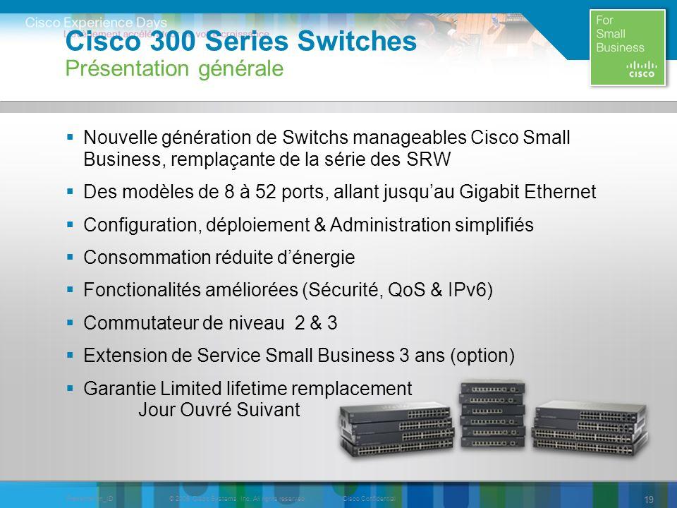 © 2009 Cisco Systems, Inc. All rights reserved.Cisco ConfidentialPresentation_ID 19 Cisco 300 Series Switches Présentation générale Nouvelle génératio
