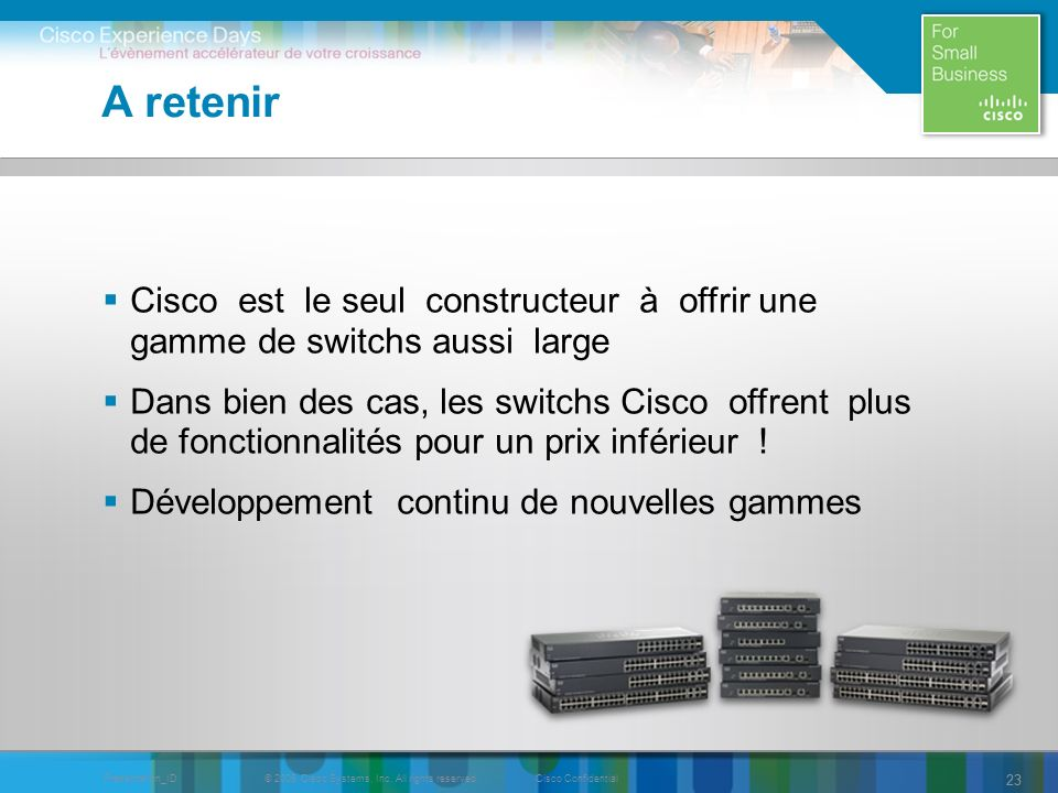 © 2009 Cisco Systems, Inc. All rights reserved.Cisco ConfidentialPresentation_ID 23 A retenir Cisco est le seul constructeur à offrir une gamme de swi