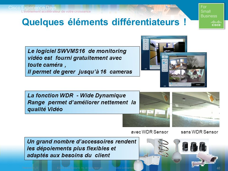 © 2009 Cisco Systems, Inc. All rights reserved.Cisco ConfidentialPresentation_ID 40 Quelques éléments différentiateurs ! avec WDR Sensor sans WDR Sens