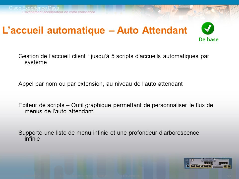 © 2009 Cisco Systems, Inc. All rights reserved.Cisco ConfidentialPresentation_ID 53 Laccueil automatique – Auto Attendant Gestion de laccueil client :