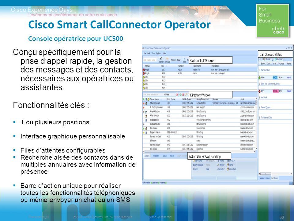 © 2009 Cisco Systems, Inc. All rights reserved.Cisco ConfidentialPresentation_ID 60 Conçu spécifiquement pour la prise dappel rapide, la gestion des m