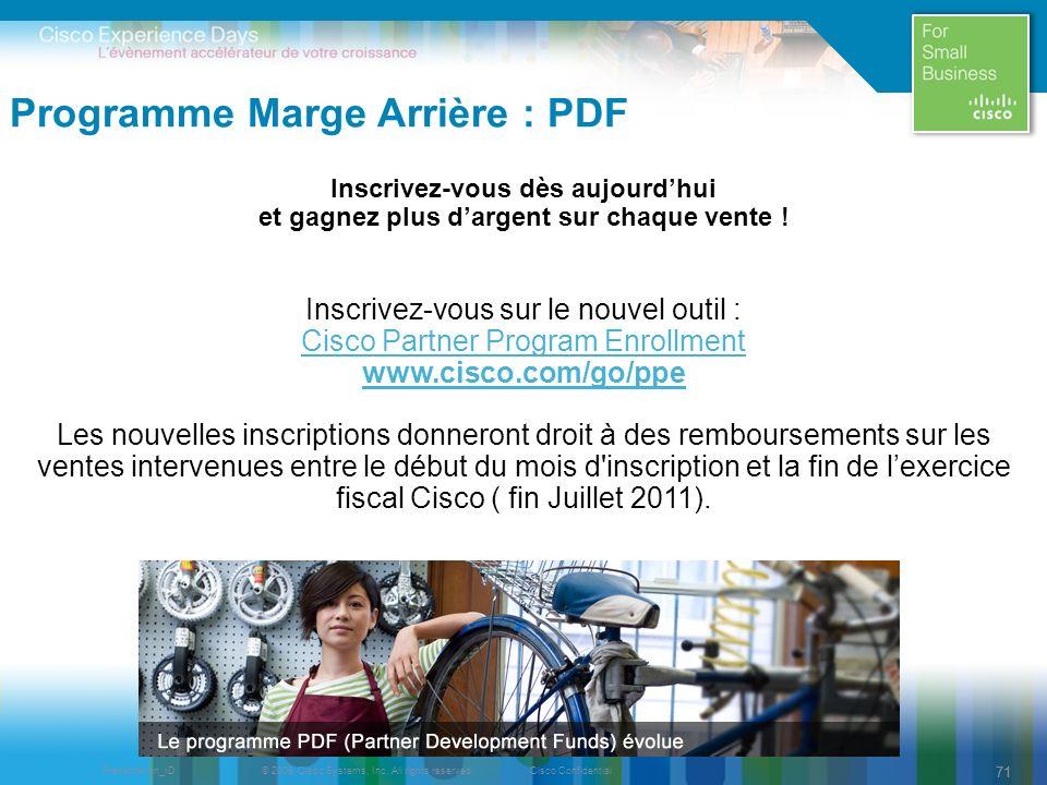 © 2009 Cisco Systems, Inc. All rights reserved.Cisco ConfidentialPresentation_ID 71 Programme Marge Arrière : PDF Inscrivez-vous dès aujourdhui et gag