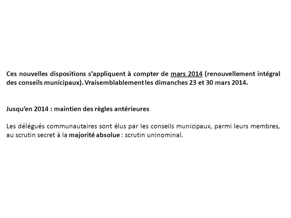 Ces nouvelles dispositions sappliquent à compter de mars 2014 (renouvellement intégral des conseils municipaux). Vraisemblablement les dimanches 23 et