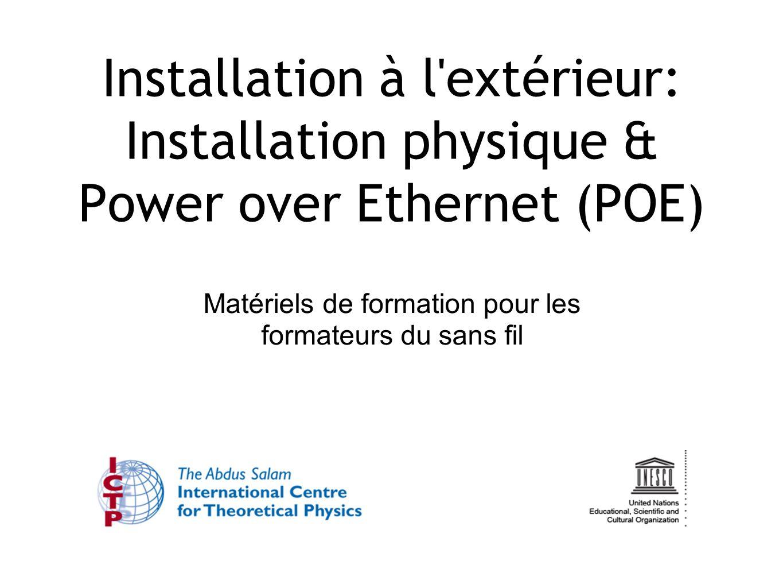 Matériels de formation pour les formateurs du sans fil Installation à l extérieur: Installation physique & Power over Ethernet (POE)