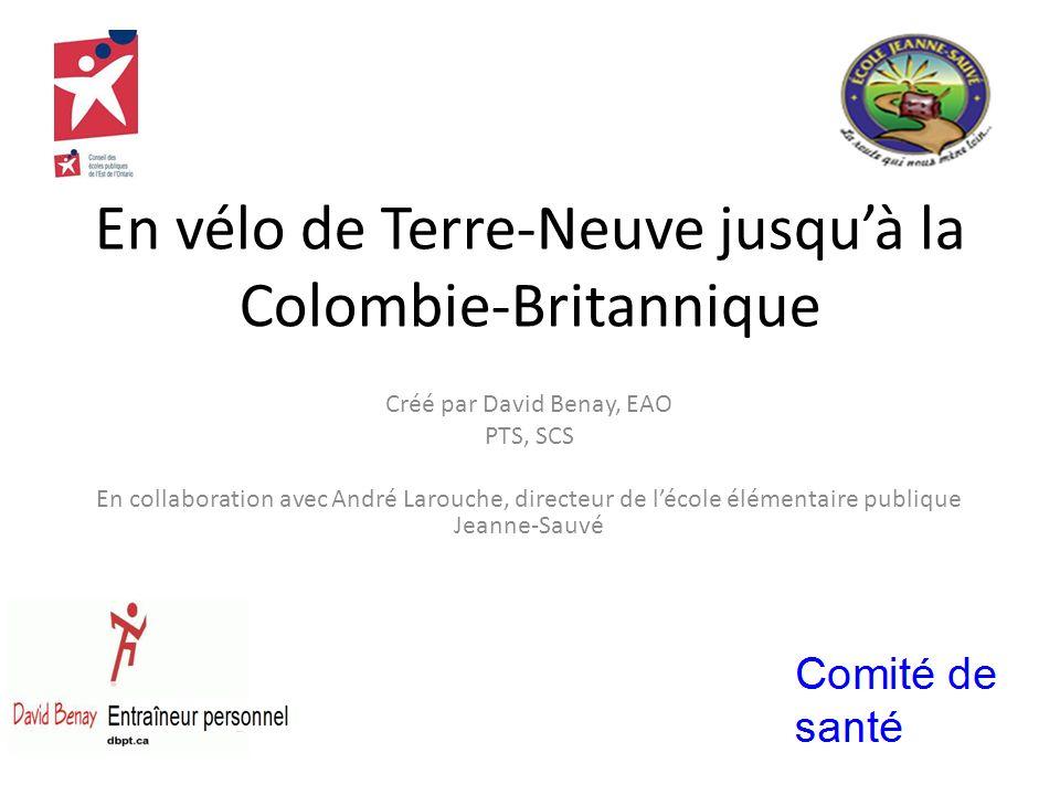En vélo de Terre-Neuve jusquà la Colombie-Britannique Créé par David Benay, EAO PTS, SCS En collaboration avec André Larouche, directeur de lécole élémentaire publique Jeanne-Sauvé