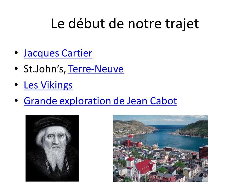 Le début de notre trajet Jacques Cartier St.Johns, Terre-NeuveTerre-Neuve Les Vikings Grande exploration de Jean Cabot