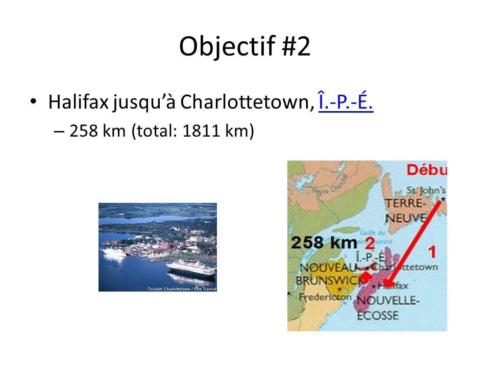 Objectif #2 Halifax jusquà Charlottetown, Î.-P.-É.Î.-P.-É. – 258 km (total: 1811 km)