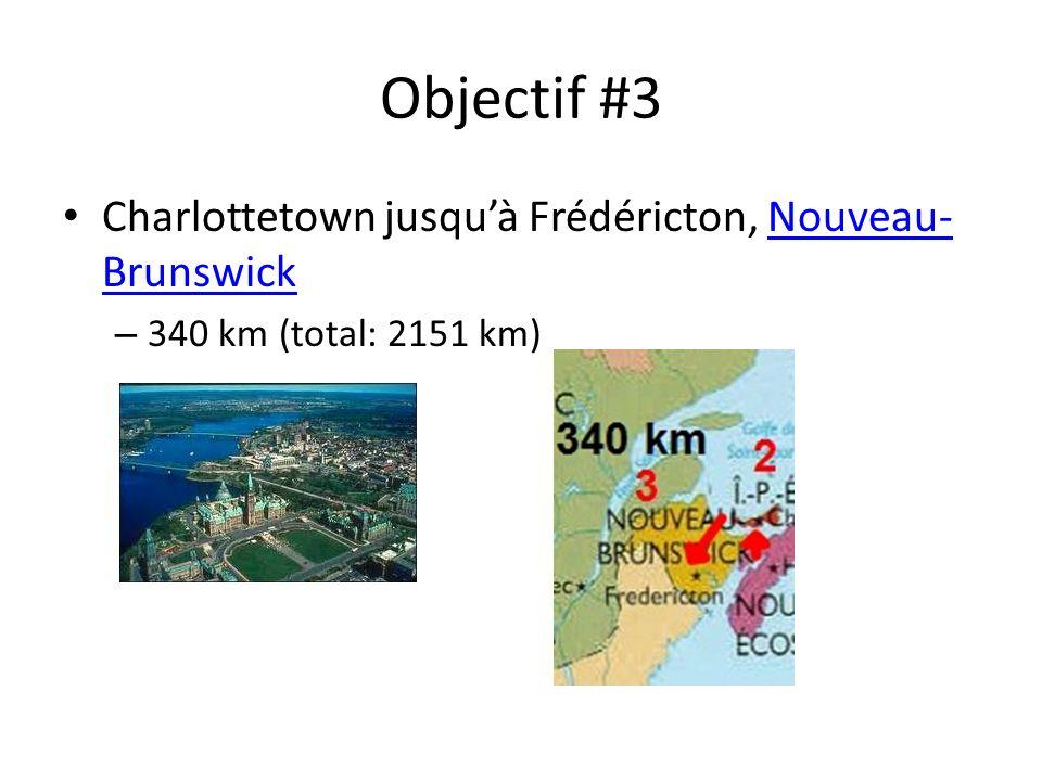 Objectif #3 Charlottetown jusquà Frédéricton, Nouveau- BrunswickNouveau- Brunswick – 340 km (total: 2151 km)