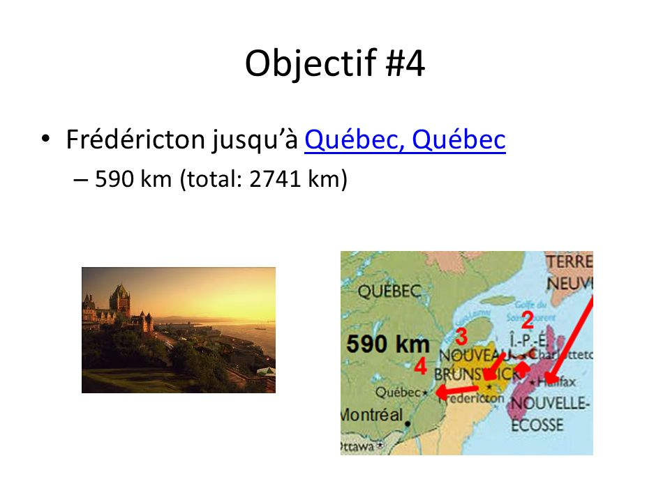 Objectif #4 Frédéricton jusquà Québec, QuébecQuébec, Québec – 590 km (total: 2741 km)