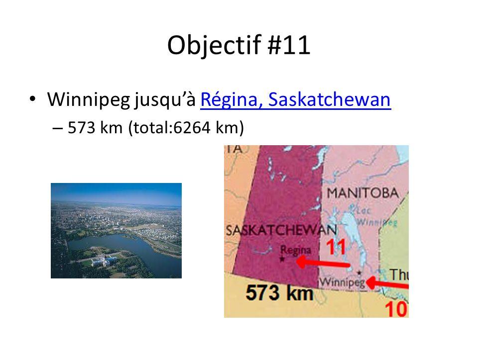 Objectif #11 Winnipeg jusquà Régina, SaskatchewanRégina, Saskatchewan – 573 km (total:6264 km)