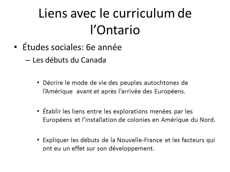 Liens avec le curriculum de lOntario Études sociales: 6e année – Les débuts du Canada Décrire le mode de vie des peuples autochtones de lAmérique avan