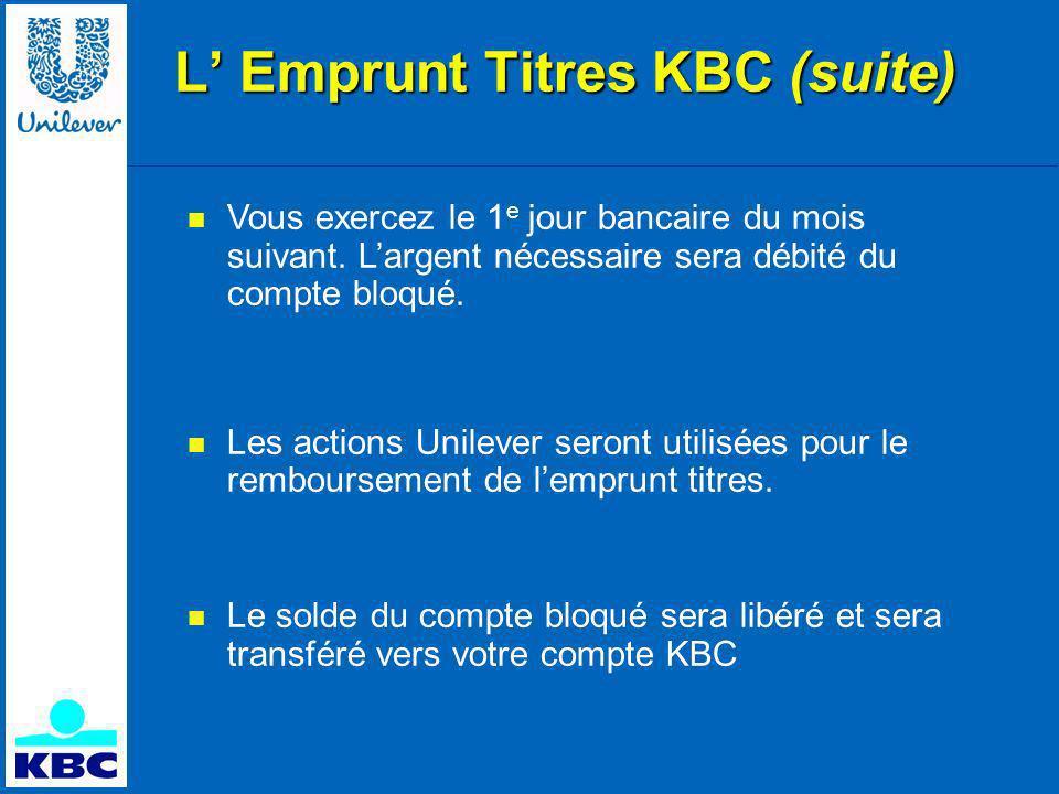 L Emprunt Titres KBC (suite) Vous exercez le 1 e jour bancaire du mois suivant.