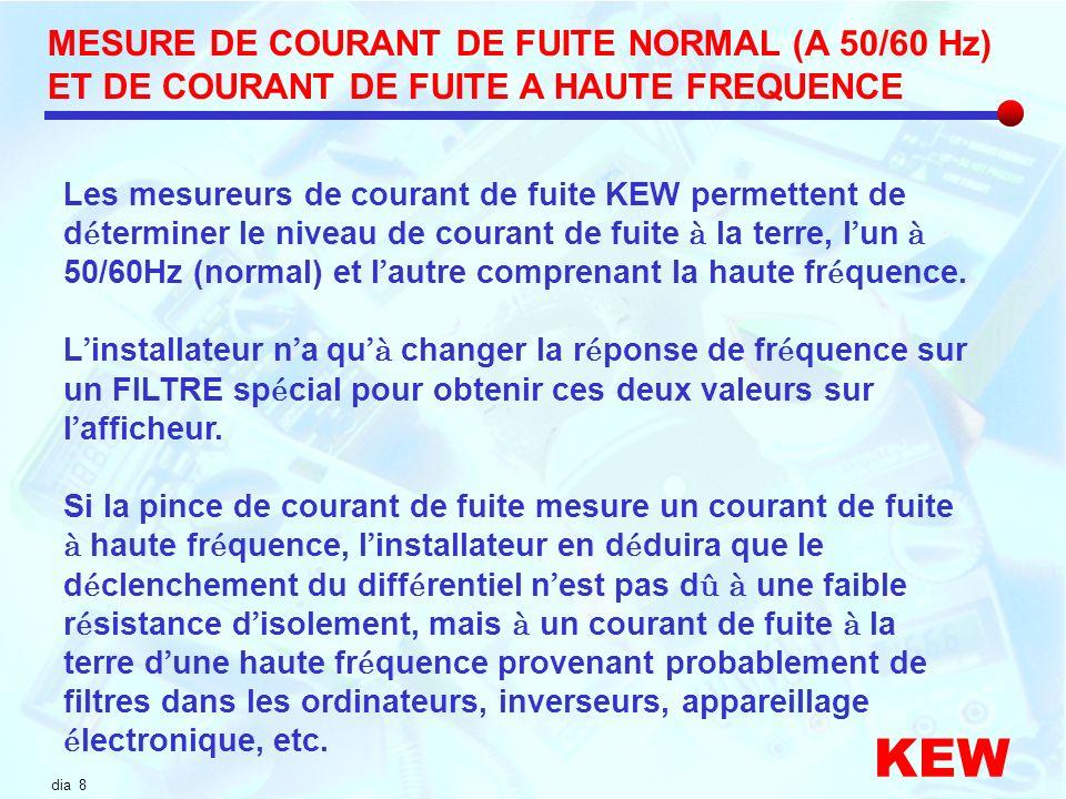 dia 8 Les mesureurs de courant de fuite KEW permettent de d é terminer le niveau de courant de fuite à la terre, l un à 50/60Hz (normal) et l autre co