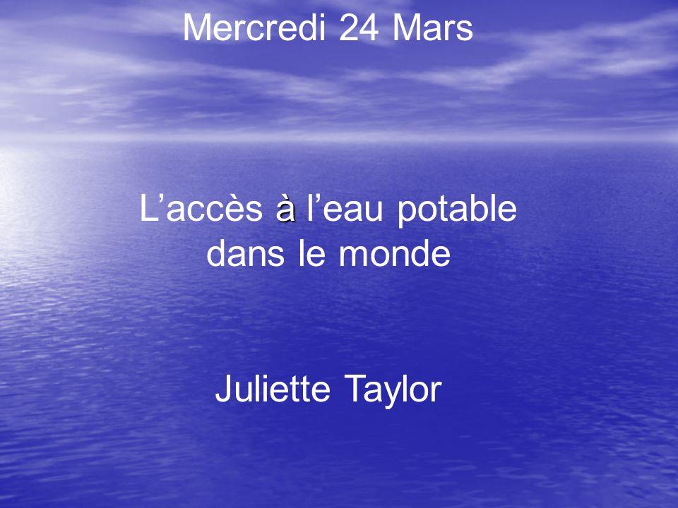 Mercredi 24 Mars à Laccès à leau potable dans le monde Juliette Taylor