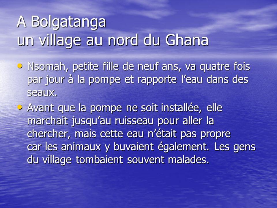 A Bolgatanga un village au nord du Ghana Nsomah, petite fille de neuf ans, va quatre fois par jour à la pompe et rapporte leau dans des seaux. Nsomah,