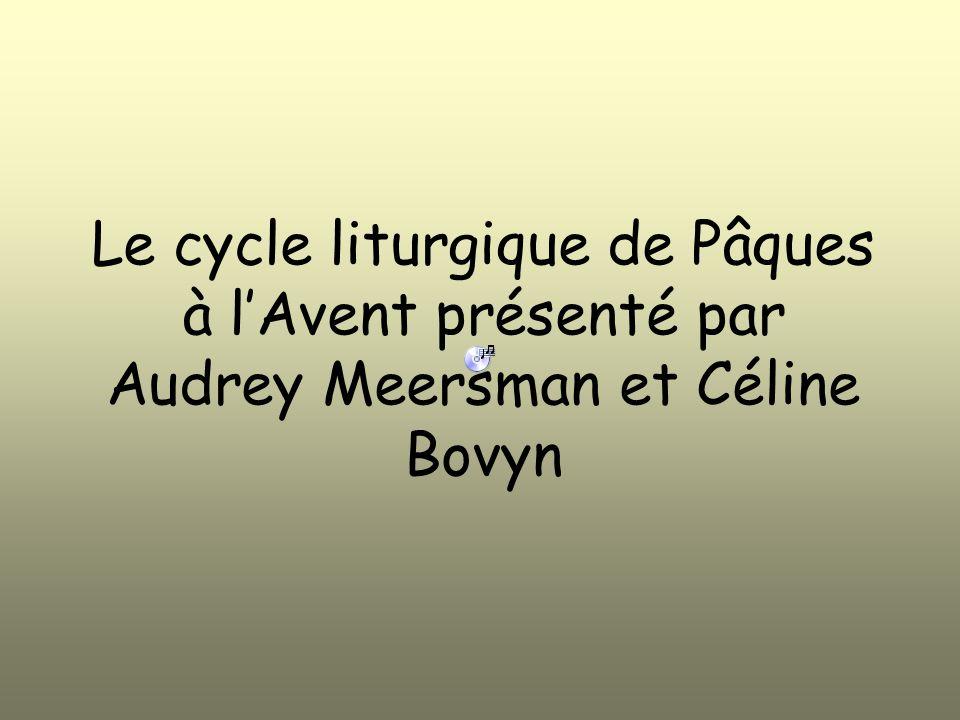 Le cycle liturgique de Pâques à lAvent présenté par Audrey Meersman et Céline Bovyn