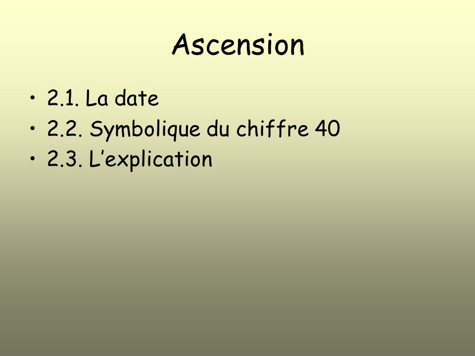 Ascension 2.1. La date 2.2. Symbolique du chiffre 40 2.3. Lexplication