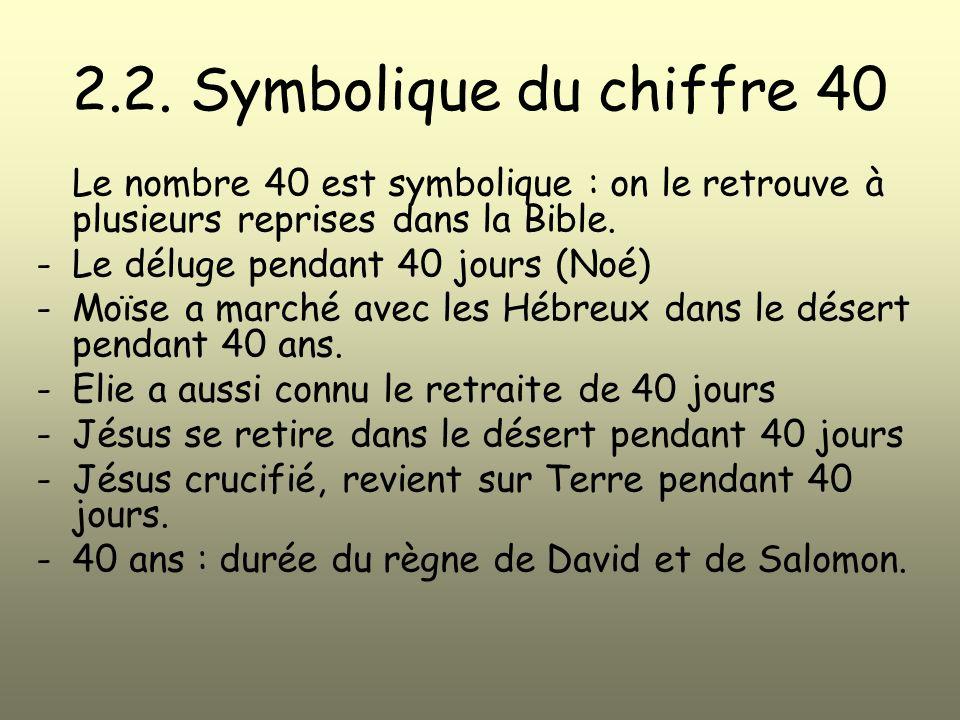 2.2. Symbolique du chiffre 40 Le nombre 40 est symbolique : on le retrouve à plusieurs reprises dans la Bible. -Le déluge pendant 40 jours (Noé) -Moïs